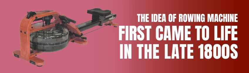 The Idea of Rowing Machine First Came to Life in the Late 1800s